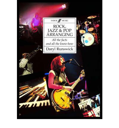 Rock, Jazz and Pop Arranging : All the Facts and All the Know-how