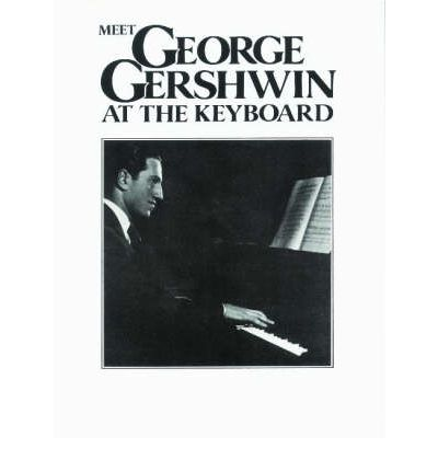 Meet George Gershwin at the Keyboard : 16 Song Hits Arranged by the Composer