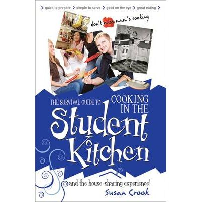 The Survival Guide to Cooking in the Student Kitchen: And the House-sharing Experience!
