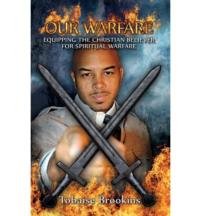 Our Warfare : Equipping the Christian Believer for Spiritual Warfare