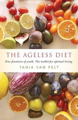 The Ageless Diet : Your Fountain of Youth. the Toolkit for Optimal Living.