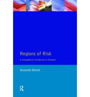 Regions of Risk : Geographical Introduction to Disasters