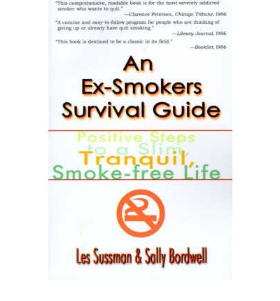 An Ex-Smoker's Survival Guide : Positive Steps to a Slim, Tranquil, Smoke-Free Life