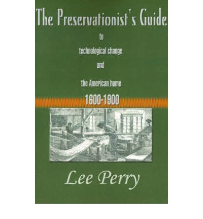 The Preservationist's Guide to Technological Change and the American Home : 1600-1900