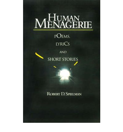 Human Menagerie : Poems, Lyrics and Short Stories