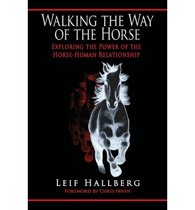 Walking the Way of the Horse : Exploring the Power of the Horse-Human Relationship