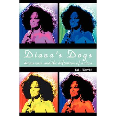 Diana's Dogs : Diana Ross and the Definition of a Diva