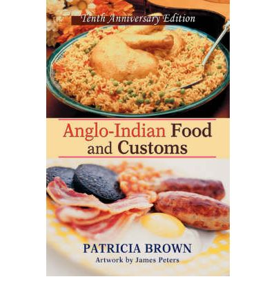Anglo indian food and customs patricia brown 9780595716401 for Anglo indian cuisine