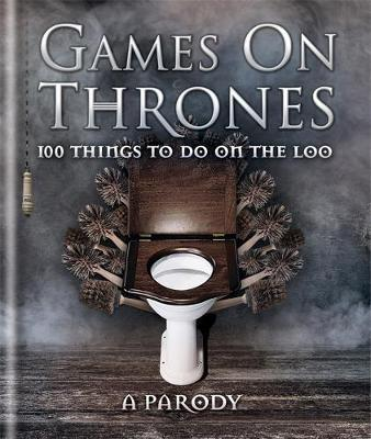 Games on Thrones : 100 Things to Do on the Loo
