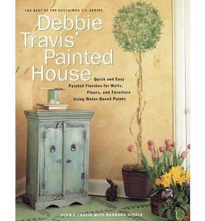 Debbie Travis's Painted House : From Basecoat to Faux Finish Using Water-Based Paint
