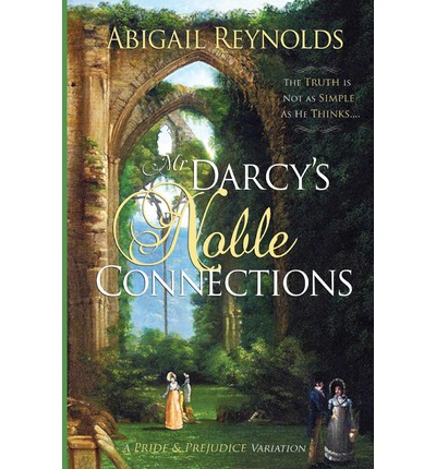 Mr. Darcy's Noble Connections : A Pride & Prejudice Variation