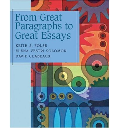 great paragraphs great essays keith folse Author: keith s folse, elena vestri solomon & david clabeaux (2007) publisher: boston: heinle pages isbn 13 price 190 pp 978-0-618-26537-4 $2787 usd from great paragraphs to great essays is designed to guide intermediate students through the process of writing paragraphs and developing essays.