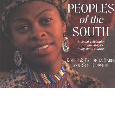 Peoples of the South: A Visual Celebration of South Africa  s Indigenous Cultu...