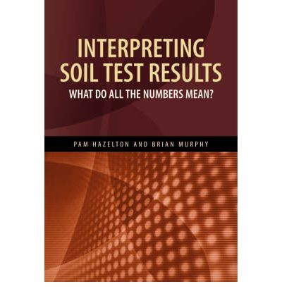 interpreting soil test results what do all the numbers mean pam hazelton brian l murphy. Black Bedroom Furniture Sets. Home Design Ideas