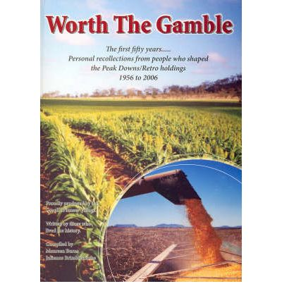 Worth the Gamble : the First Fifty Years: Personal Recollections from Those Who Shaped the Peak Downs/Retro Holdings 1956-2006