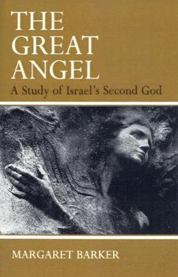 The Great Angel : A Study of Israel's Second God