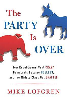 Download des französischen Lehrbuchs The Party Is Over : How Republicans Went Crazy, Democrats Became Useless, and the Middle Class Got Shafted in German PDF RTF DJVU