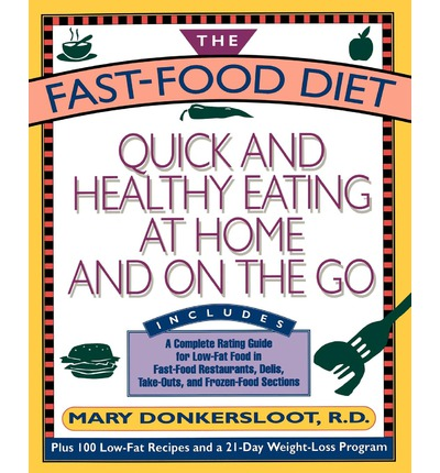 The Fast Food Diet : Quick and Healthy Eating at Home and on the Go