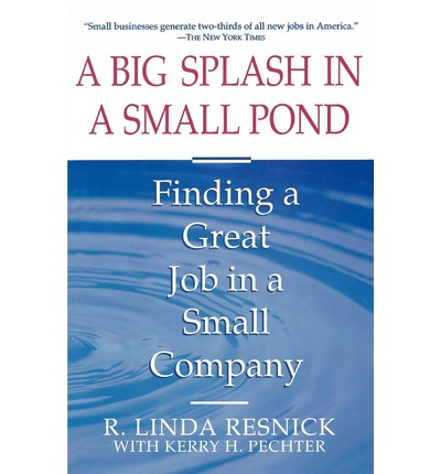A Big Splash in a Small Pond : Finding a Great Job in a Small Company