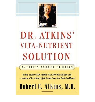 Dr. Atkins' Vita-Nutrient Solution : Nature's Answer to Drugs