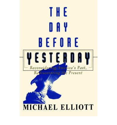 Kostenlose Downloads als eBook The Day Before Yesterday : Reconsidering Americas Past, Rediscovering the Present by Michael Elliot in German 9780684870458