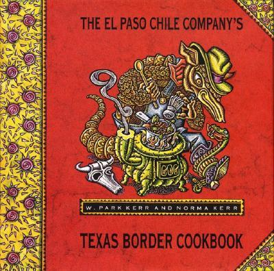 El Paso Chile Company's Texas Border Kitchen Cookbook : W.Park Kerr ...