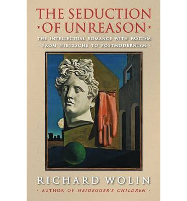 An analysis of richard wolins book on philosophy the seduction of unreason the intellectual romance
