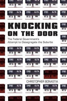 Gute Bücher zum Download Knocking on the Door : The Federal Governments Attempt to Desegregate the Suburbs FB2 9780691136196 by Christopher Bonastia