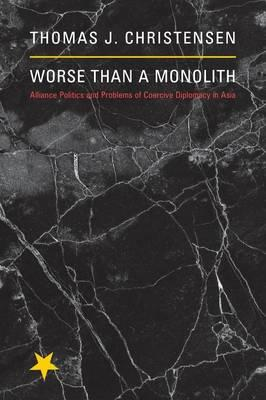Worse Than a Monolith : Alliance Politics and Problems of Coercive Diplomacy in Asia