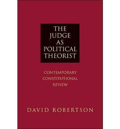 Download di ebook per pc The Judge as Political Theorist : Contemporary Constitutional Review by David Robertson PDF ePub iBook