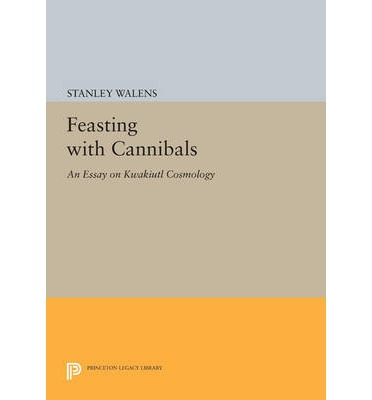 feasting with cannibals an essay on kwakiutl cosmology 1 introduction the purpose of this page is to explain to the intrinsic role of the potlatch in traditional pre-colonial legal systems and introducing readers to the diverse range of functions potlatching fulfilled.