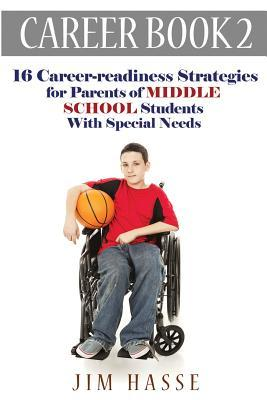 Career Book 2 : 16 Career-Readiness Strategies for Parents of Middle School Students with Special Needs