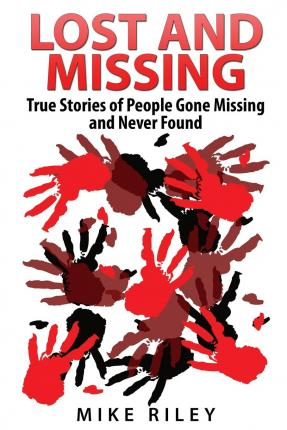 Download gratuiti di libri di testo Lost and Missing : True Stories of People Gone Missing and Never Found by Mike Riley 9780692354087 in Italian PDF iBook PDB