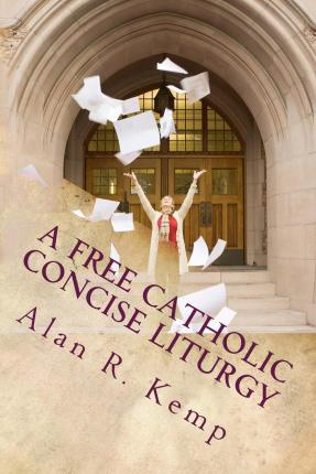 A Free Catholic Concise Liturgy : And Other Useful Writings