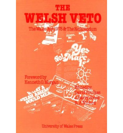 The Welsh Veto: The Wales Act and the Devolution Referendum  Hardcover  by D....