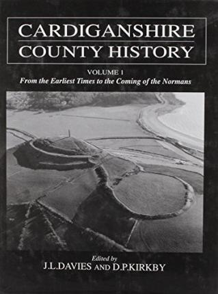 Cardiganshire County History: From the Earliest Times to the Coming of the Normans v. 1