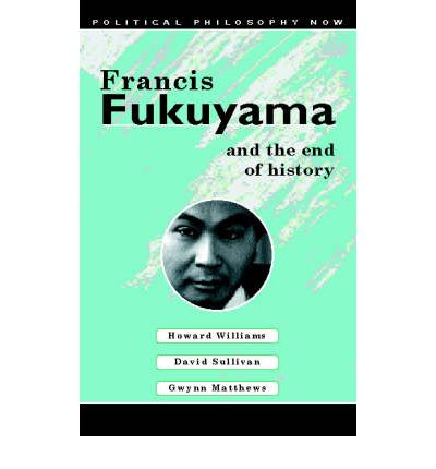 francis fukuyamas thesis about the end of history