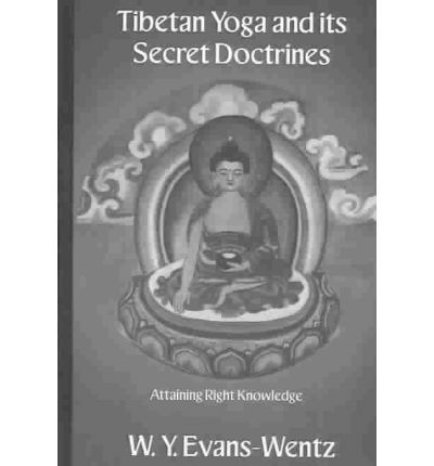 Tibetan Yoga and Its Secret Doctrines : Attaining Right Knowledge