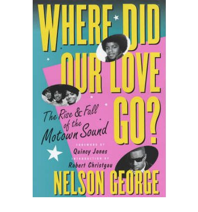 Where Did Our Love Go : The Rise and Fall of Tamla Motown