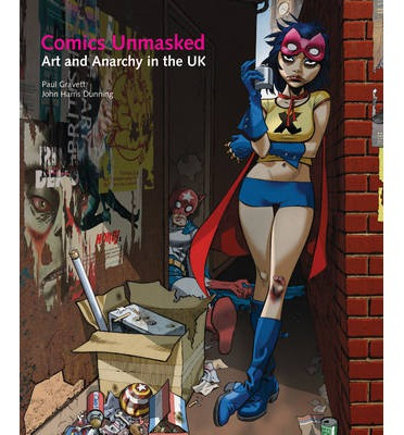 Comics Unmasked  Illustrated   Hardcover  by Paul Gravett and John Harris Dun...