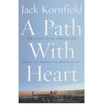 A Path with Heart : The Classic Guide Through the Perils and Promises of Spiritual Life