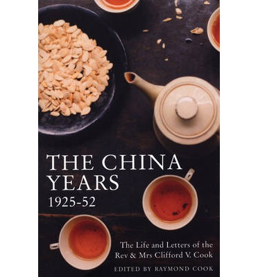 """Téléchargements en ligne de livres sur l'argent The China Years 1925-1952 : The Life and Letters of the Rev and Mrs Clifford V. Cook by Raymond Cook""""  PDF 9780714531120"""