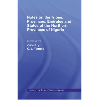 Notes on the Tribes Provinces Emirates and States of the Northern Provinces of Nigeria
