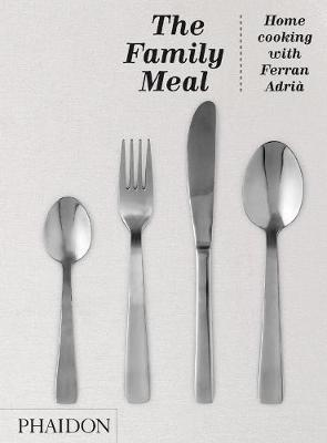 The Family Meal - Home Cooking with Ferran Adria