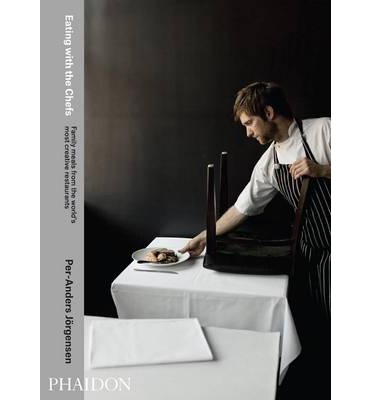 Eating with the Chefs: Family Meals from the World's Most Creative Restaurants