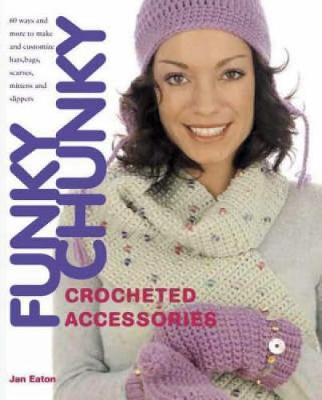 Funky Chunky Crocheted Accessories