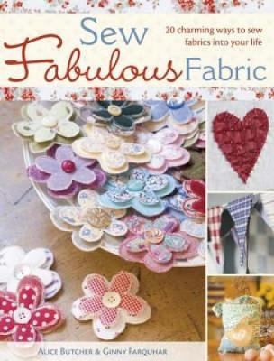 Sew Fabulous Fabric : 20 Charming Ways to Sew Fabrics into Your Life