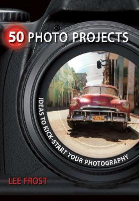50 Photo Projects : Ideas to Kick-Start Your Photography