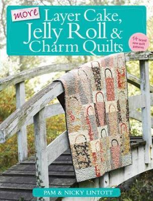 More Layer Cake Jelly Roll And Charm Quilts Pam Lintott