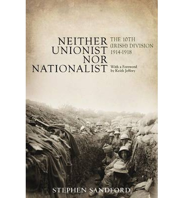 Neither Unionist nor Nationalist : The 10th (Irish) Division in the Great War